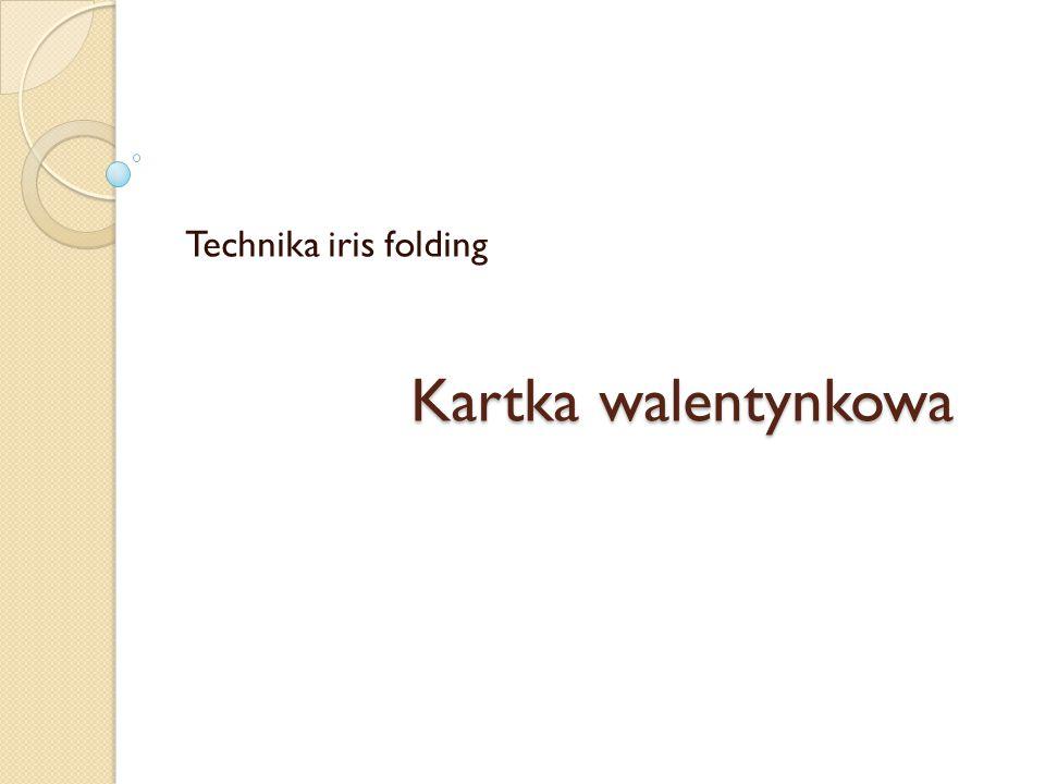 Technika iris folding Kartka walentynkowa