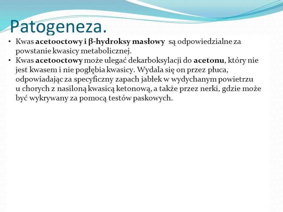 Patogeneza. Kwas acetooctowy i β-hydroksy masłowy są odpowiedzialne za powstanie kwasicy metabolicznej.