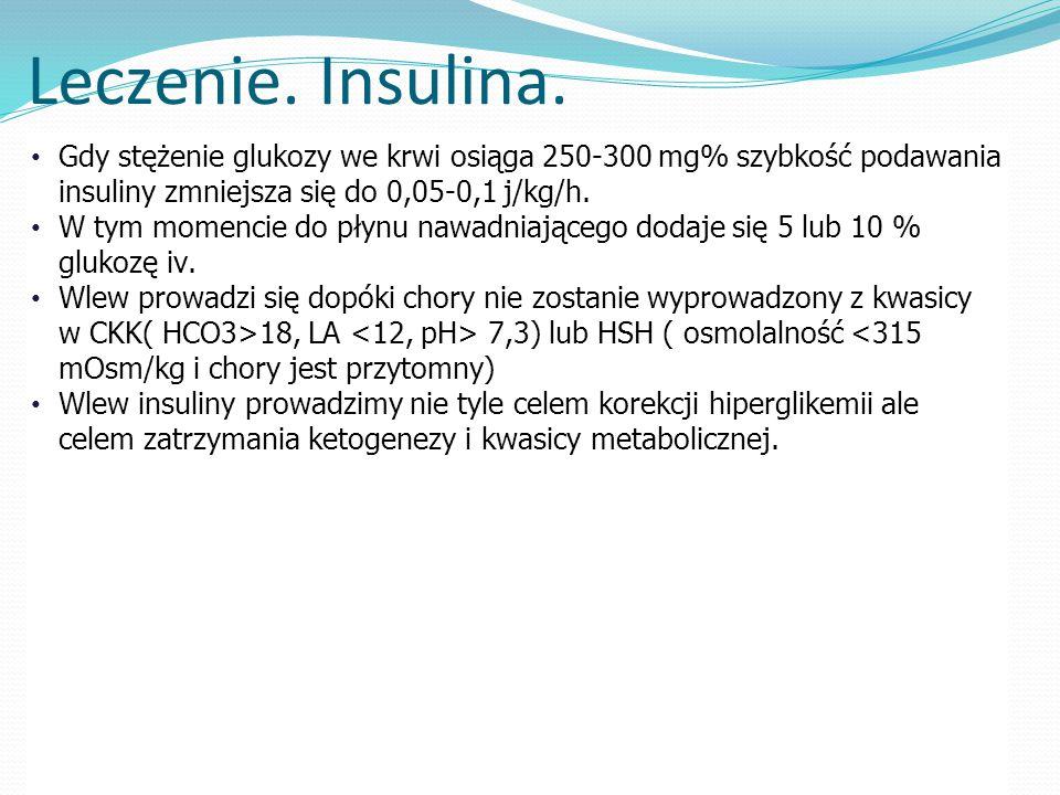 Leczenie. Insulina. Gdy stężenie glukozy we krwi osiąga 250-300 mg% szybkość podawania insuliny zmniejsza się do 0,05-0,1 j/kg/h.
