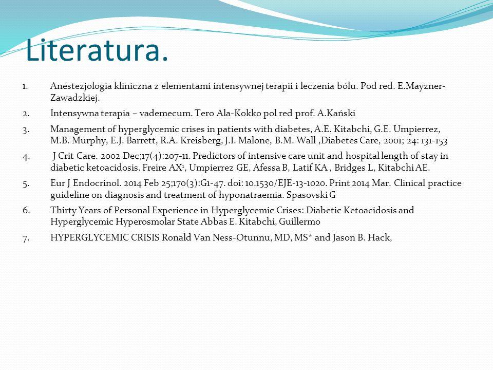 Literatura. Anestezjologia kliniczna z elementami intensywnej terapii i leczenia bólu. Pod red. E.Mayzner- Zawadzkiej.