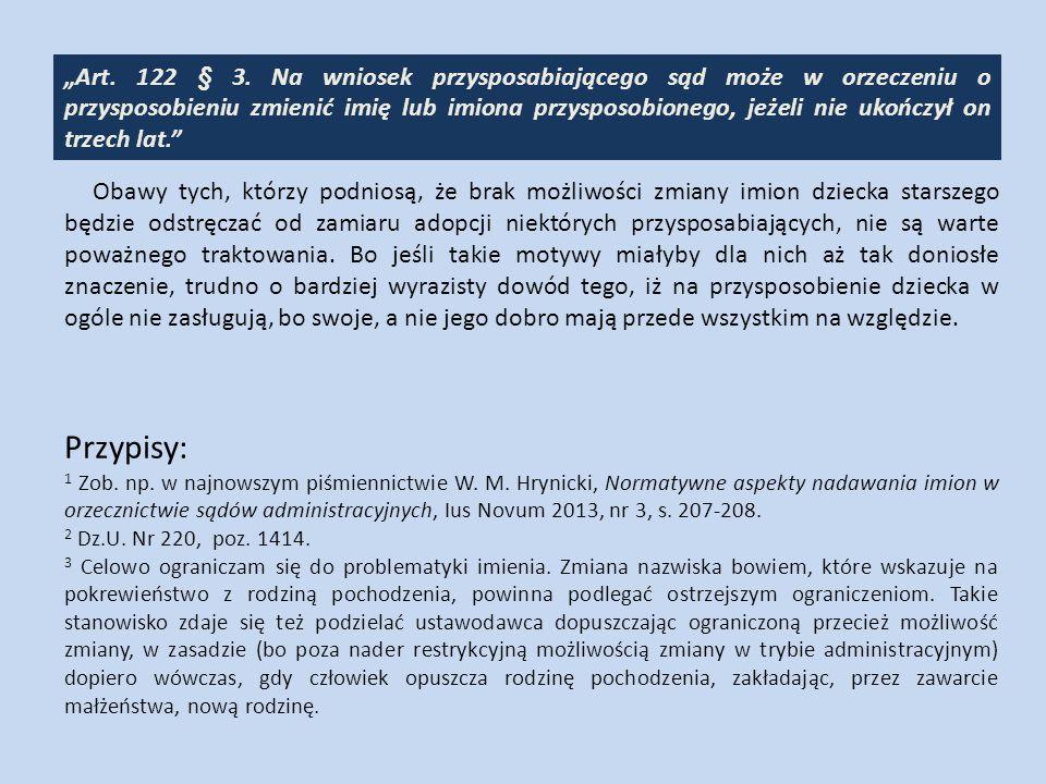 """""""Art. 122 § 3. Na wniosek przysposabiającego sąd może w orzeczeniu o przysposobieniu zmienić imię lub imiona przysposobionego, jeżeli nie ukończył on trzech lat."""