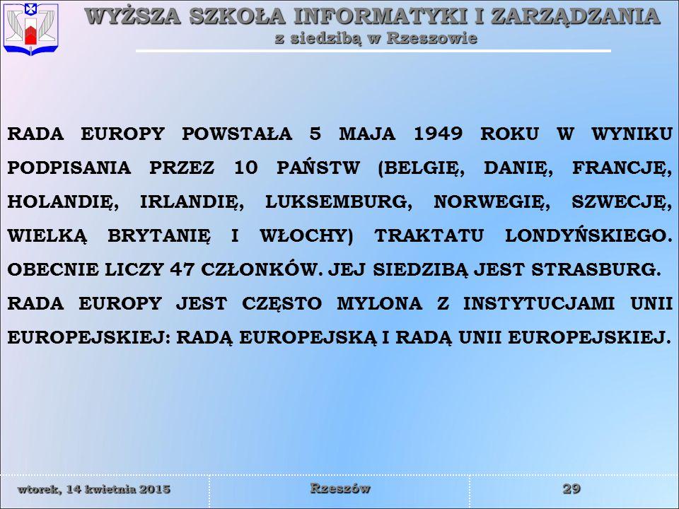RADA EUROPY POWSTAŁA 5 MAJA 1949 ROKU W WYNIKU PODPISANIA PRZEZ 10 PAŃSTW (BELGIĘ, DANIĘ, FRANCJĘ, HOLANDIĘ, IRLANDIĘ, LUKSEMBURG, NORWEGIĘ, SZWECJĘ, WIELKĄ BRYTANIĘ I WŁOCHY) TRAKTATU LONDYŃSKIEGO. OBECNIE LICZY 47 CZŁONKÓW. JEJ SIEDZIBĄ JEST STRASBURG.