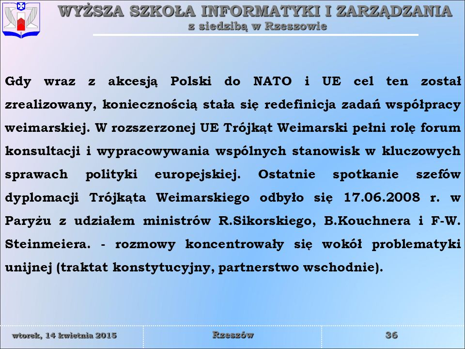 Gdy wraz z akcesją Polski do NATO i UE cel ten został zrealizowany, koniecznością stała się redefinicja zadań współpracy weimarskiej.