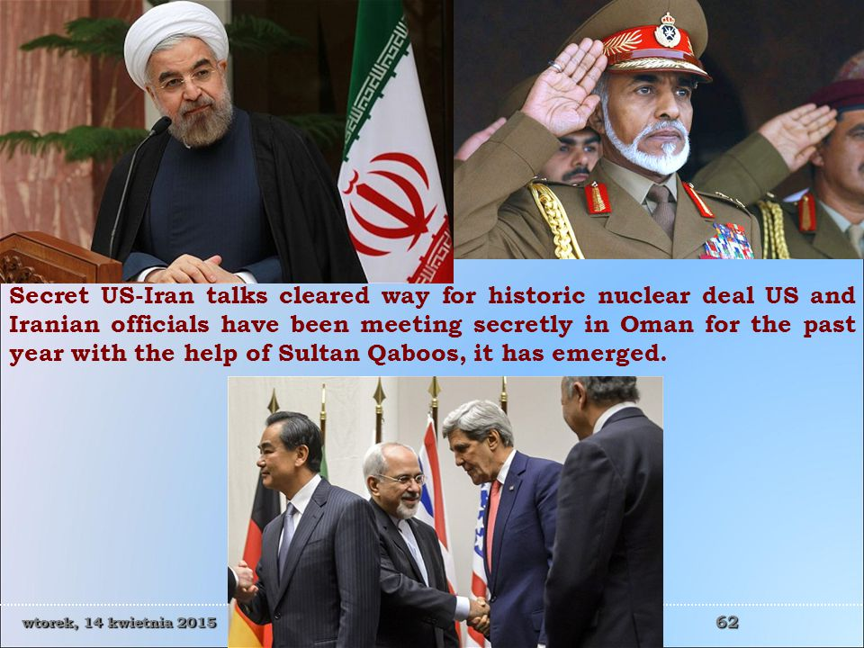 Secret US-Iran talks cleared way for historic nuclear deal US and Iranian officials have been meeting secretly in Oman for the past year with the help of Sultan Qaboos, it has emerged.