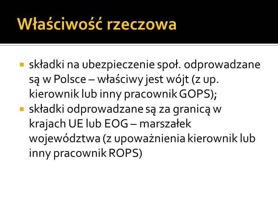 Właściwość rzeczowa składki na ubezpieczenie społ. odprowadzane są w Polsce – właściwy jest wójt (z up. kierownik lub inny pracownik GOPS);