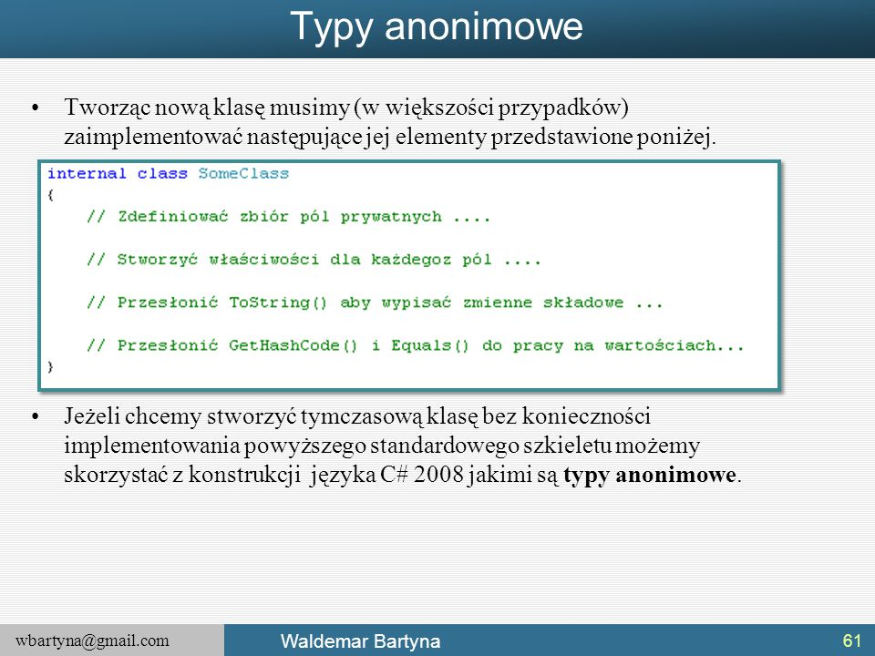 Typy anonimowe Tworząc nową klasę musimy (w większości przypadków) zaimplementować następujące jej elementy przedstawione poniżej.