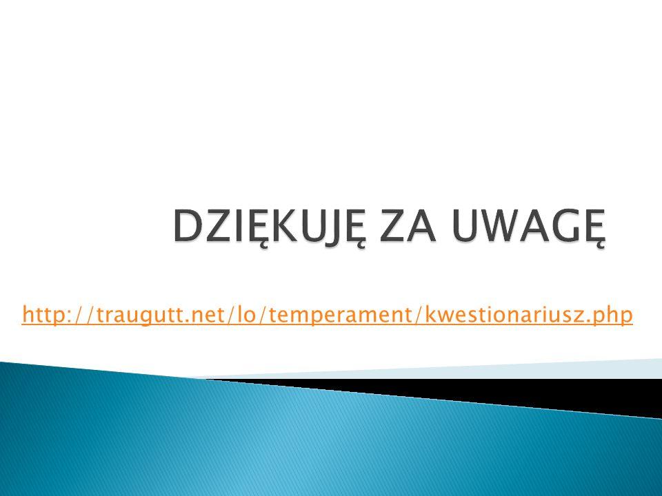 DZIĘKUJĘ ZA UWAGĘ http://traugutt.net/lo/temperament/kwestionariusz.php
