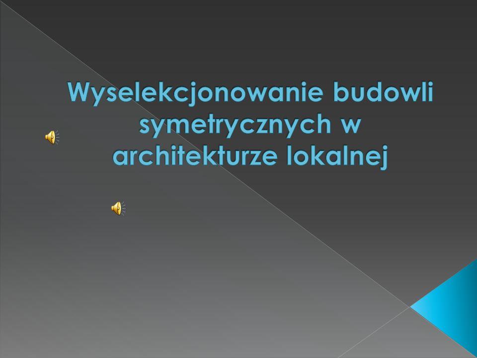 Wyselekcjonowanie budowli symetrycznych w architekturze lokalnej