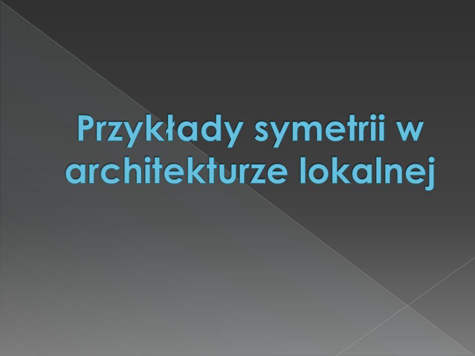 Przykłady symetrii w architekturze lokalnej