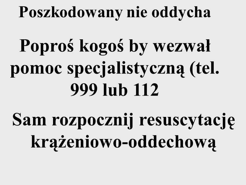 Poproś kogoś by wezwał pomoc specjalistyczną (tel. 999 lub 112