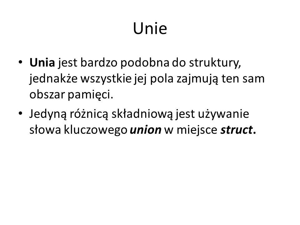 Unie Unia jest bardzo podobna do struktury, jednakże wszystkie jej pola zajmują ten sam obszar pamięci.
