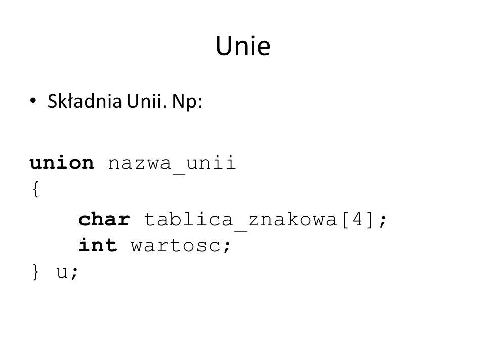 Unie Składnia Unii. Np: union nazwa_unii {