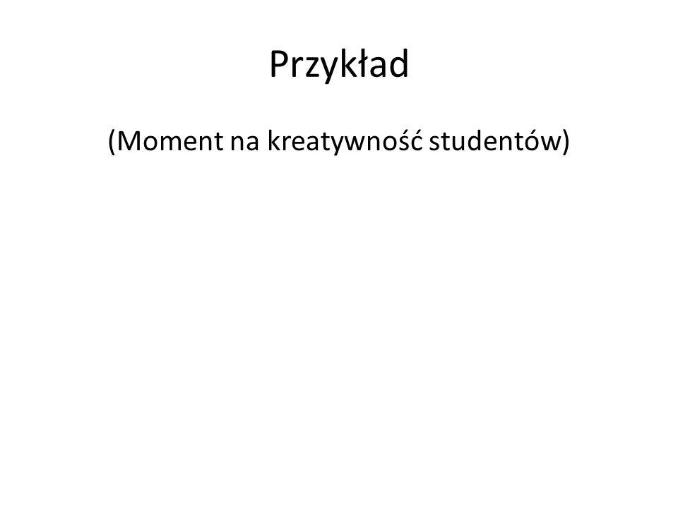 (Moment na kreatywność studentów)