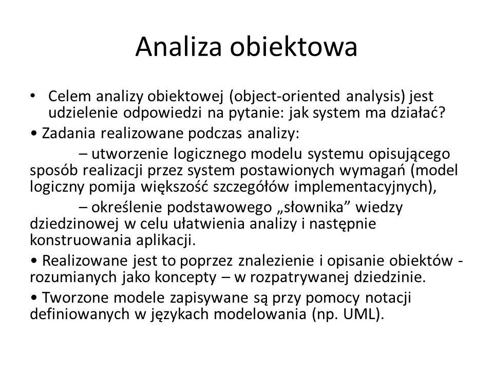 Analiza obiektowa Celem analizy obiektowej (object-oriented analysis) jest udzielenie odpowiedzi na pytanie: jak system ma działać