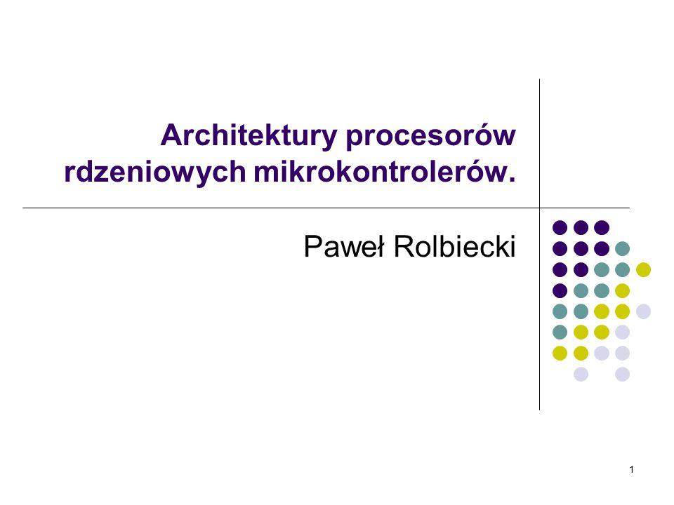 Architektury procesorów rdzeniowych mikrokontrolerów.