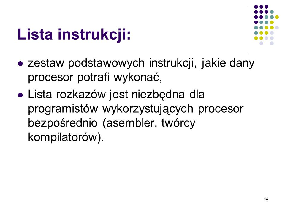 Lista instrukcji: zestaw podstawowych instrukcji, jakie dany procesor potrafi wykonać,