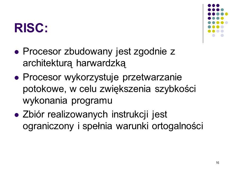 RISC: Procesor zbudowany jest zgodnie z architekturą harwardzką