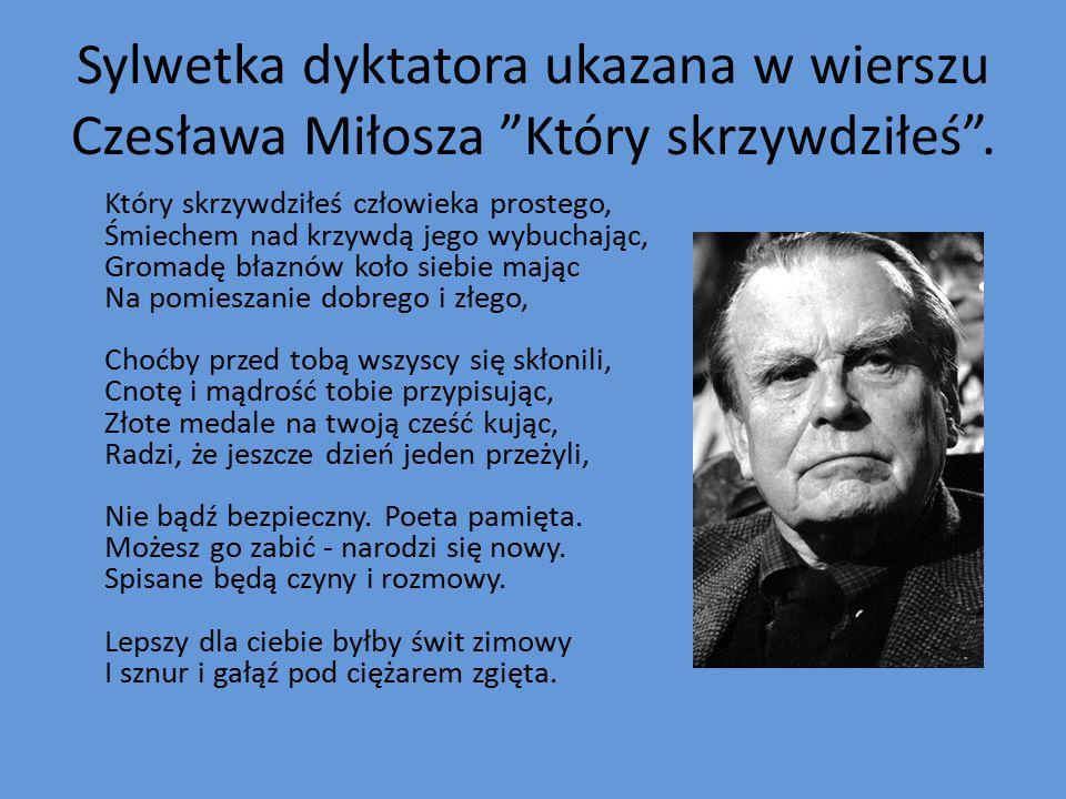 Sylwetka dyktatora ukazana w wierszu Czesława Miłosza Który skrzywdziłeś .