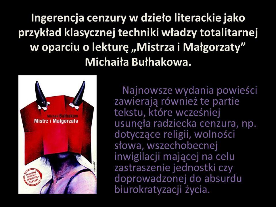 """Ingerencja cenzury w dzieło literackie jako przykład klasycznej techniki władzy totalitarnej w oparciu o lekturę """"Mistrza i Małgorzaty Michaiła Bułhakowa."""