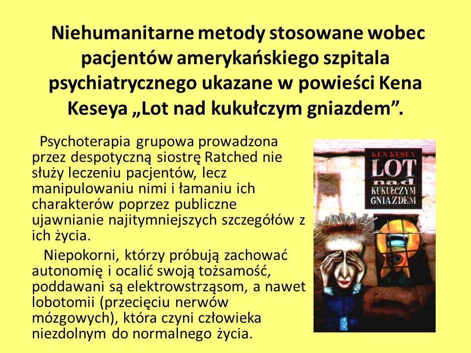 """Niehumanitarne metody stosowane wobec pacjentów amerykańskiego szpitala psychiatrycznego ukazane w powieści Kena Keseya """"Lot nad kukułczym gniazdem ."""