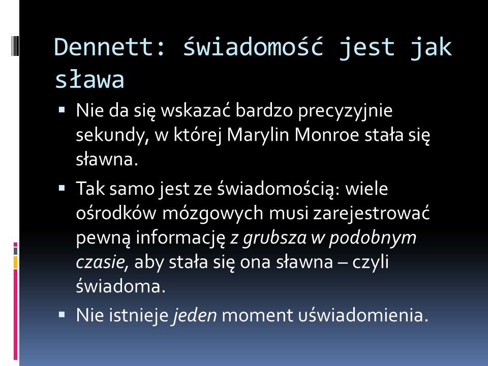 Dennett: świadomość jest jak sława