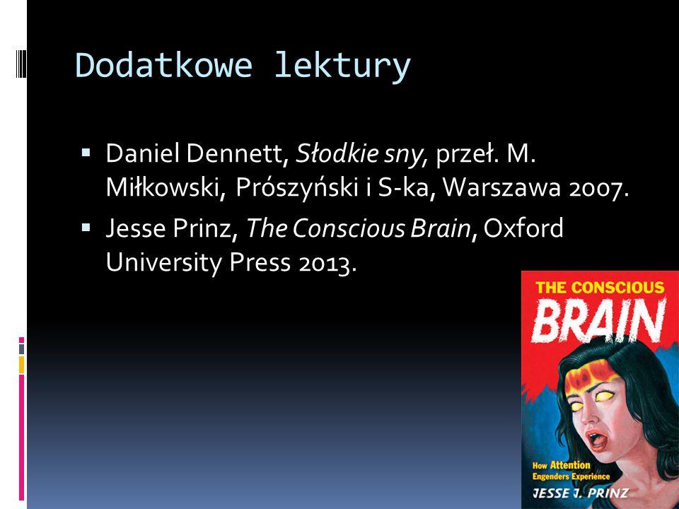 Dodatkowe lektury Daniel Dennett, Słodkie sny, przeł. M. Miłkowski, Prószyński i S-ka, Warszawa 2007.