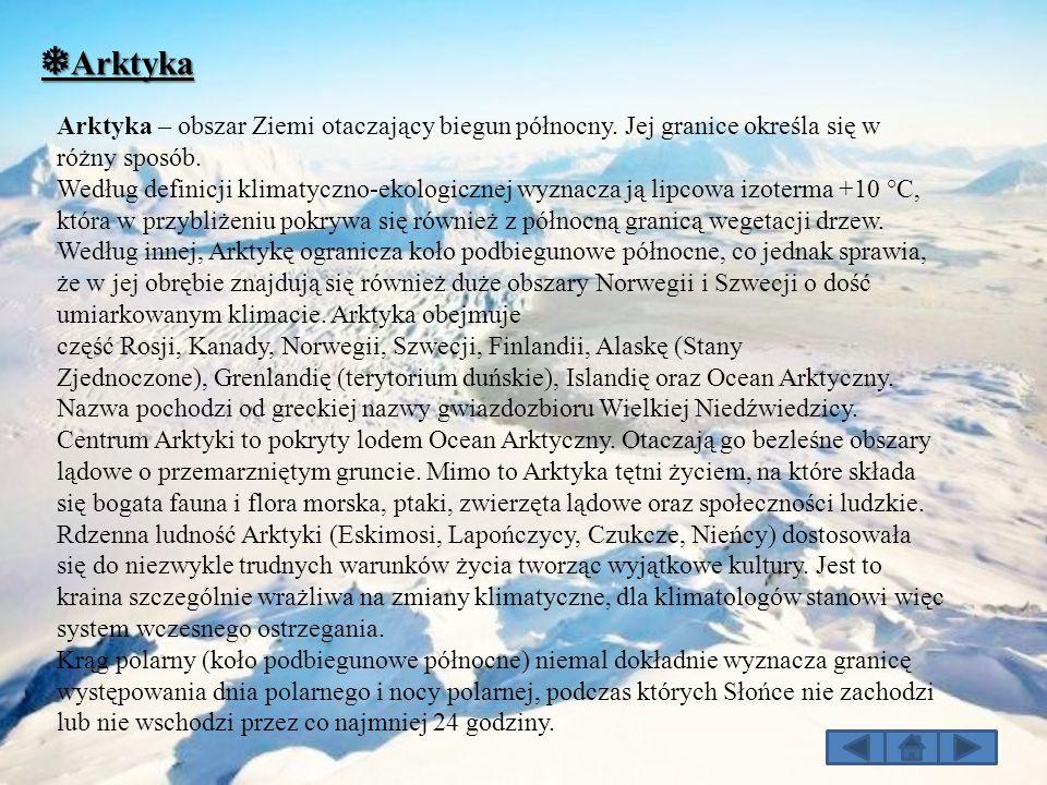 ❅Arktyka Arktyka – obszar Ziemi otaczający biegun północny. Jej granice określa się w różny sposób.