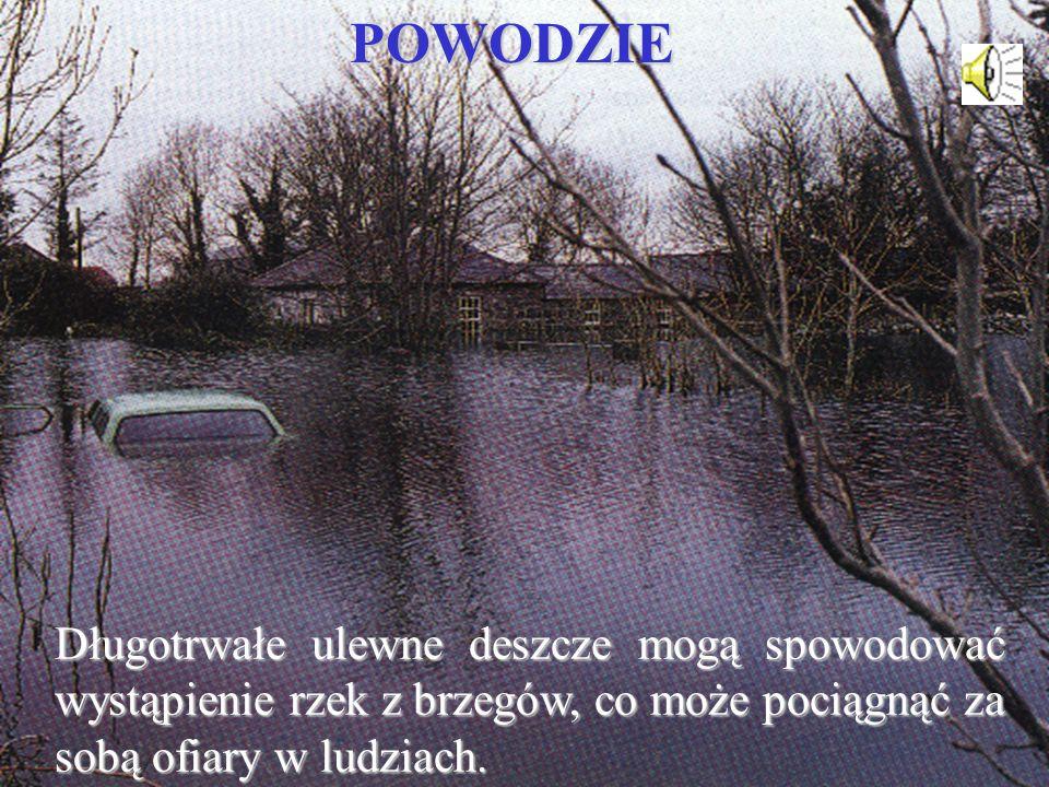 POWODZIE Długotrwałe ulewne deszcze mogą spowodować wystąpienie rzek z brzegów, co może pociągnąć za sobą ofiary w ludziach.