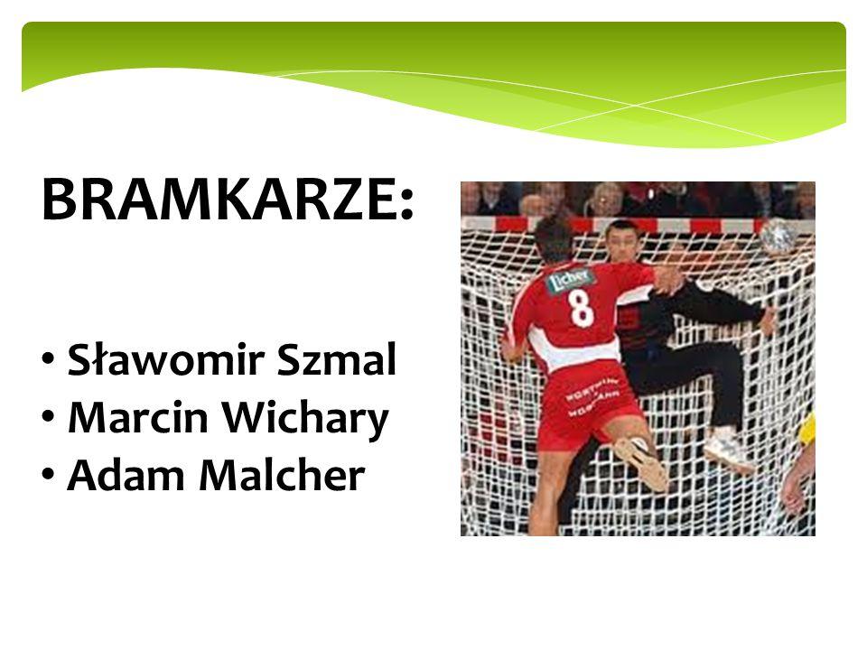 BRAMKARZE: Sławomir Szmal Marcin Wichary Adam Malcher