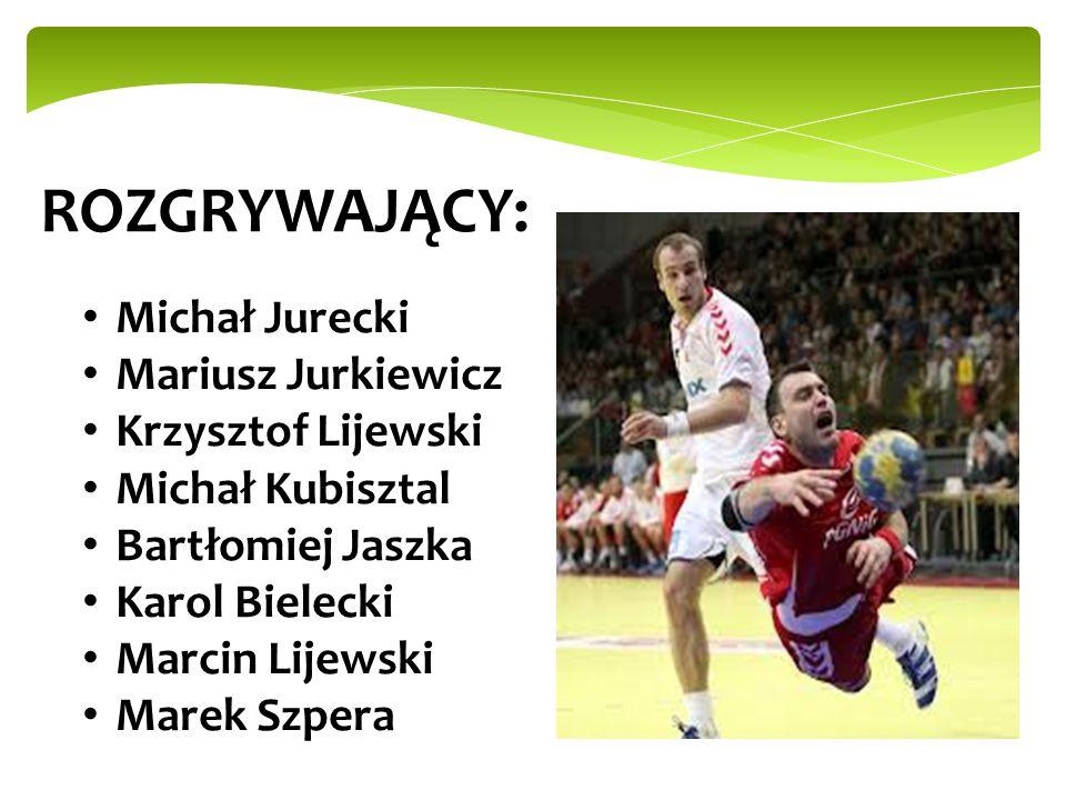 ROZGRYWAJĄCY: Michał Jurecki Mariusz Jurkiewicz Krzysztof Lijewski