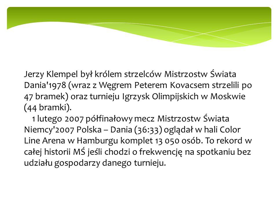 Jerzy Klempel był królem strzelców Mistrzostw Świata Dania 1978 (wraz z Węgrem Peterem Kovacsem strzelili po 47 bramek) oraz turnieju Igrzysk Olimpijskich w Moskwie (44 bramki).