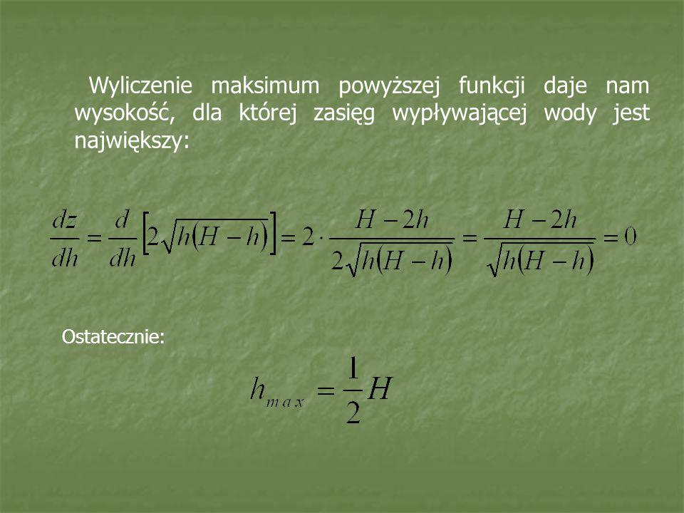 Wyliczenie maksimum powyższej funkcji daje nam wysokość, dla której zasięg wypływającej wody jest największy: