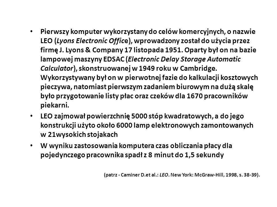 Pierwszy komputer wykorzystany do celów komercyjnych, o nazwie LEO (Lyons Electronic Office), wprowadzony został do użycia przez firmę J. Lyons & Company 17 listopada 1951. Oparty był on na bazie lampowej maszyny EDSAC (Electronic Delay Storage Automatic Calculator), skonstruowanej w 1949 roku w Cambridge. Wykorzystywany był on w pierwotnej fazie do kalkulacji kosztowych pieczywa, natomiast pierwszym zadaniem biurowym na dużą skalę było przygotowanie listy płac oraz czeków dla 1670 pracowników piekarni.