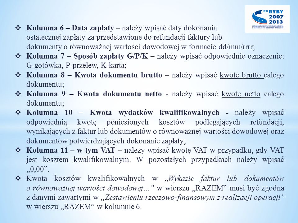 Kolumna 6 – Data zapłaty – należy wpisać daty dokonania ostatecznej zapłaty za przedstawione do refundacji faktury lub dokumenty o równoważnej wartości dowodowej w formacie dd/mm/rrrr;