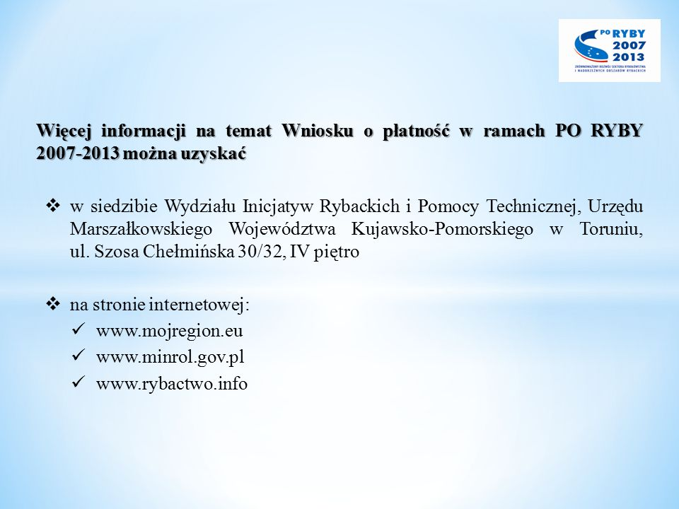 Więcej informacji na temat Wniosku o płatność w ramach PO RYBY 2007-2013 można uzyskać