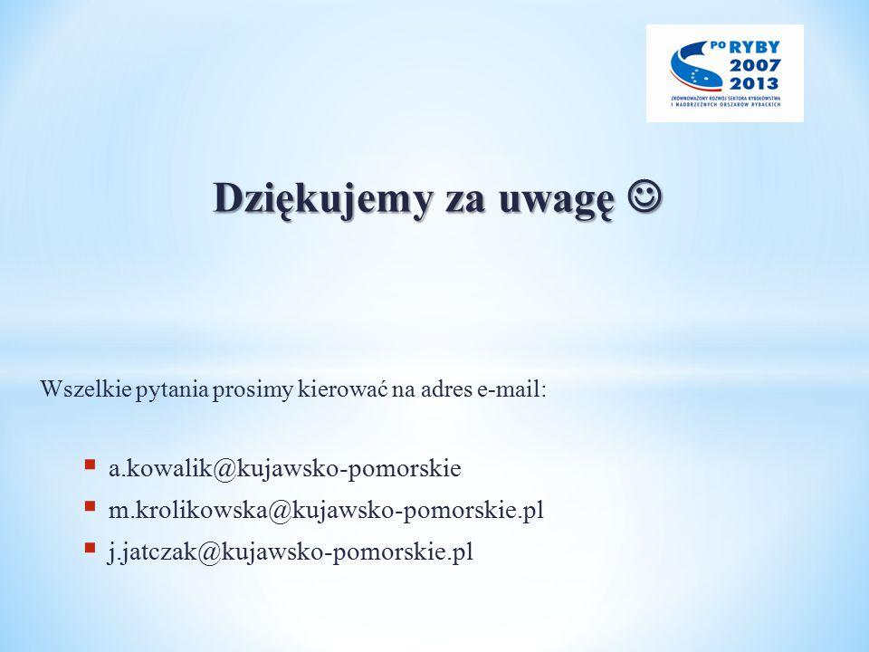 Dziękujemy za uwagę  a.kowalik@kujawsko-pomorskie