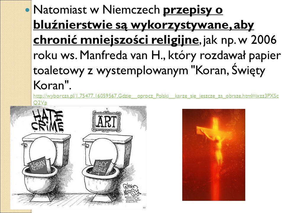 Natomiast w Niemczech przepisy o bluźnierstwie są wykorzystywane, aby chronić mniejszości religijne, jak np.