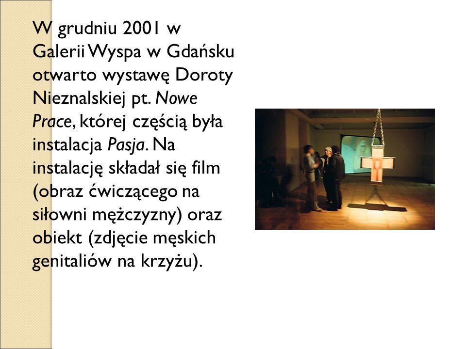 W grudniu 2001 w Galerii Wyspa w Gdańsku otwarto wystawę Doroty Nieznalskiej pt.
