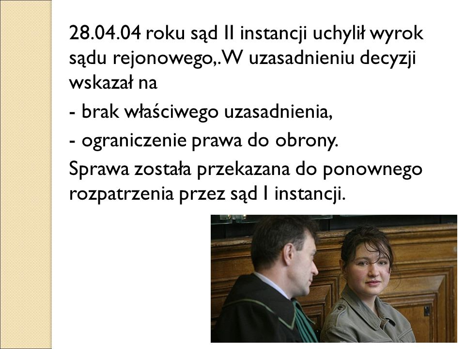 28. 04. 04 roku sąd II instancji uchylił wyrok sądu rejonowego,