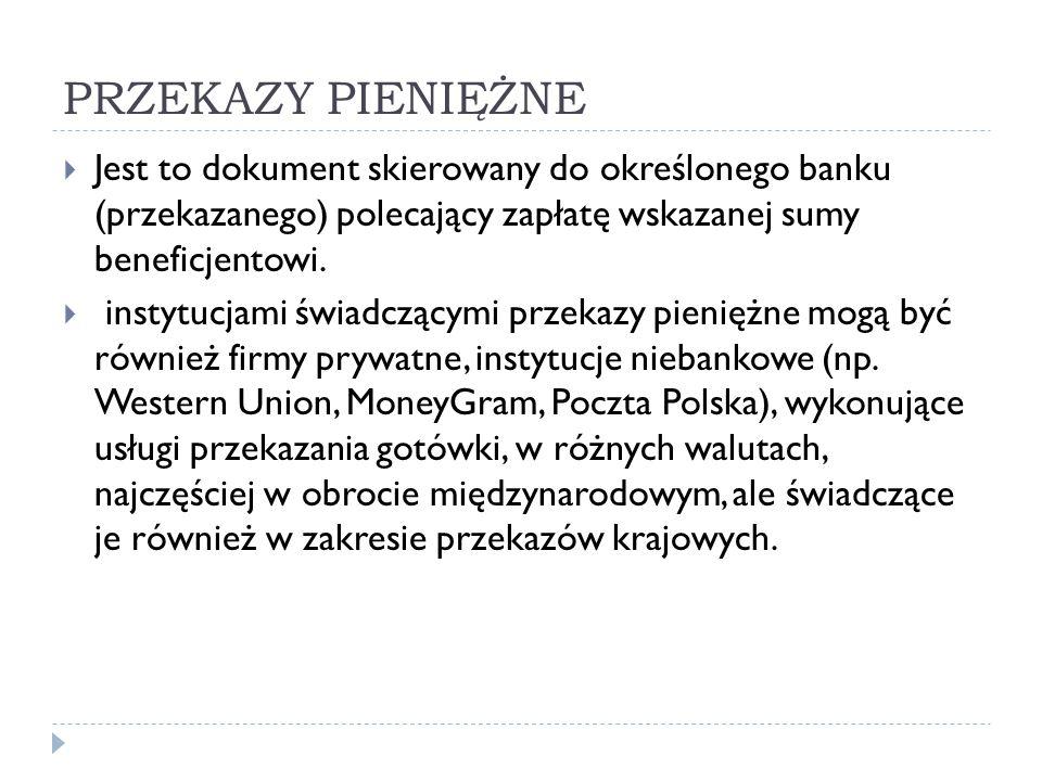 PRZEKAZY PIENIĘŻNE Jest to dokument skierowany do określonego banku (przekazanego) polecający zapłatę wskazanej sumy beneficjentowi.