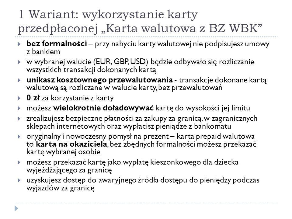 """1 Wariant: wykorzystanie karty przedpłaconej """"Karta walutowa z BZ WBK"""