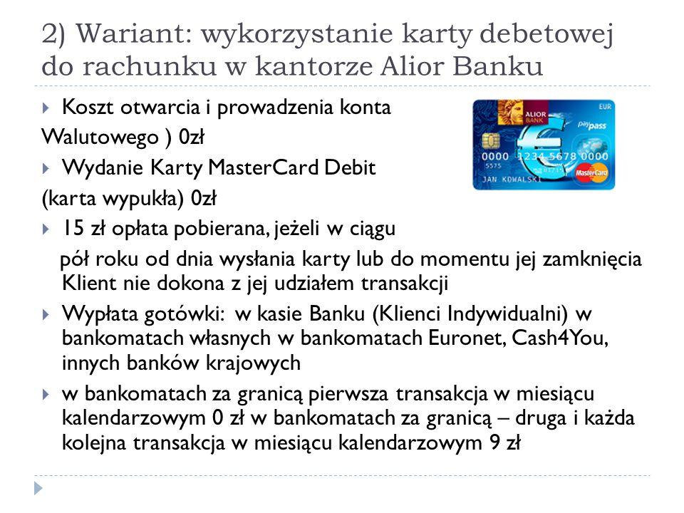 2) Wariant: wykorzystanie karty debetowej do rachunku w kantorze Alior Banku