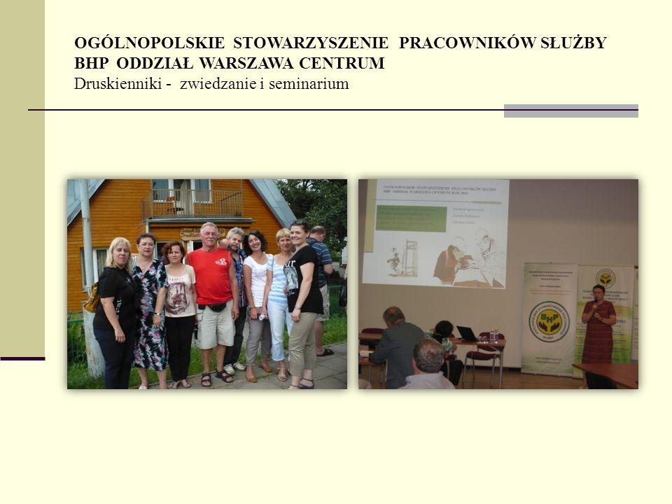 OGÓLNOPOLSKIE STOWARZYSZENIE PRACOWNIKÓW SŁUŻBY BHP ODDZIAŁ WARSZAWA CENTRUM Druskienniki - zwiedzanie i seminarium