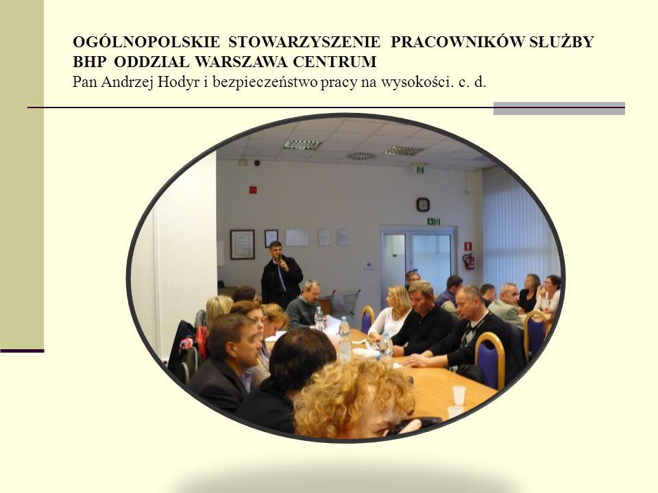 OGÓLNOPOLSKIE STOWARZYSZENIE PRACOWNIKÓW SŁUŻBY BHP ODDZIAŁ WARSZAWA CENTRUM Pan Andrzej Hodyr i bezpieczeństwo pracy na wysokości.