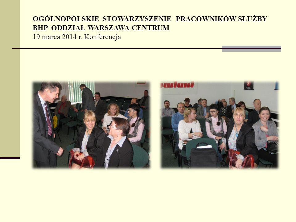 OGÓLNOPOLSKIE STOWARZYSZENIE PRACOWNIKÓW SŁUŻBY BHP ODDZIAŁ WARSZAWA CENTRUM 19 marca 2014 r.