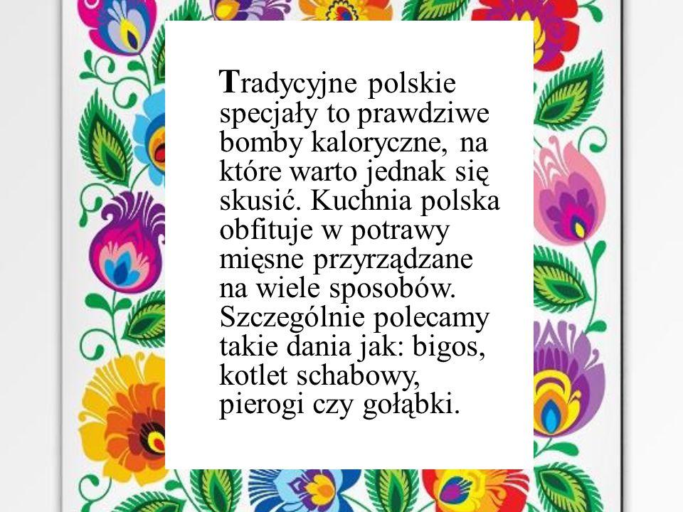 Tradycyjne polskie specjały to prawdziwe bomby kaloryczne, na które warto jednak się skusić.