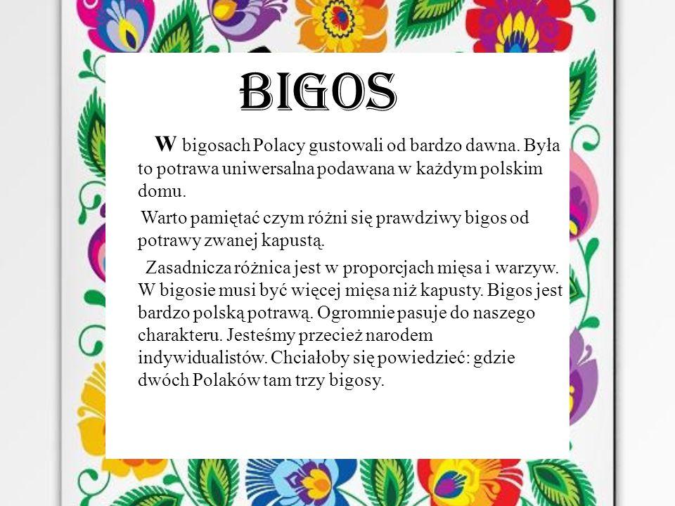 Bigos W bigosach Polacy gustowali od bardzo dawna. Była to potrawa uniwersalna podawana w każdym polskim domu.