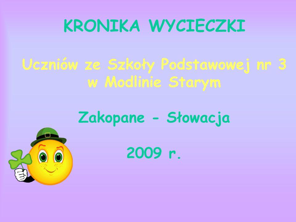 KRONIKA WYCIECZKI Uczniów ze Szkoły Podstawowej nr 3 w Modlinie Starym Zakopane - Słowacja 2009 r.