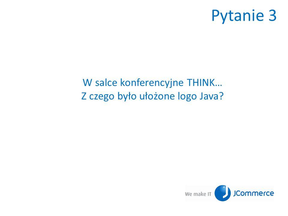 Pytanie 3 W salce konferencyjne THINK… Z czego było ułożone logo Java