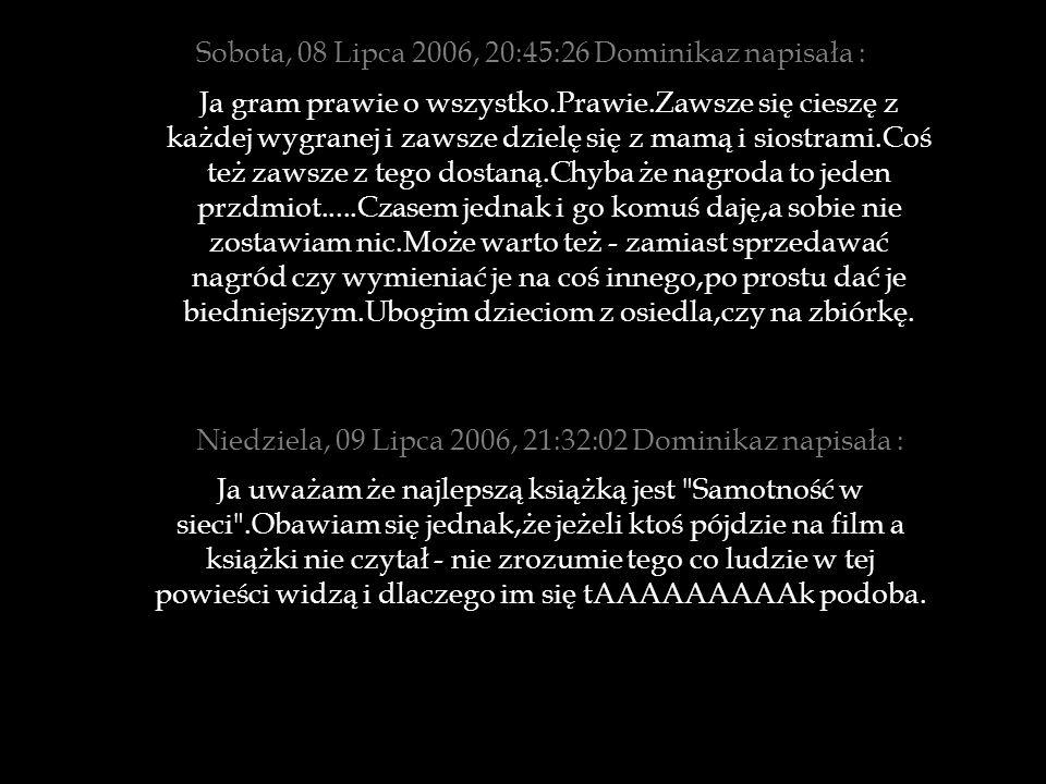 Sobota, 08 Lipca 2006, 20:45:26 Dominikaz napisała :